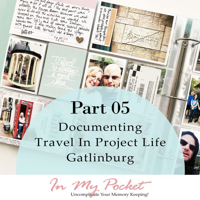 Larkindesign Documenting Travel in Project Life | Part 04 Gatlinburg Final Layout ft. Ali Edwards Travel Kit!!