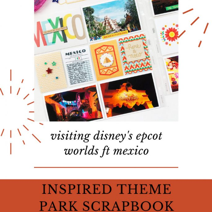 Larkindesign Disney 2020 Scrapbook Album Project | Epcot Worlds Mexico